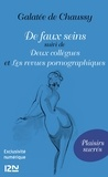 Galatée de Chaussy - De faux seins - Suivi de Deux collègues et Les revues pornographiques.