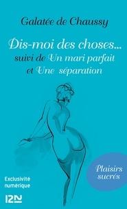 Galatée de Chaussy - Dis-moi des choses... suivi de Un mari parfait et Une séparation.
