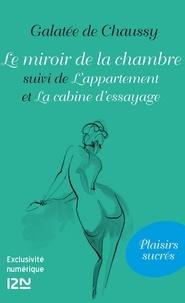 Galatée de Chaussy - Le miroir de la chambre - Suivi de L'Appartement et La cabine d'essayage.