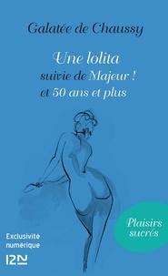 Galatée de Chaussy - Une lolita - Suivie de majeur ! et 50 ans et plus.