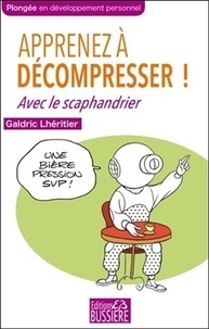 Galdric Lhéritier - Apprenez à décompresser ! - Avec le Scaphandrier.