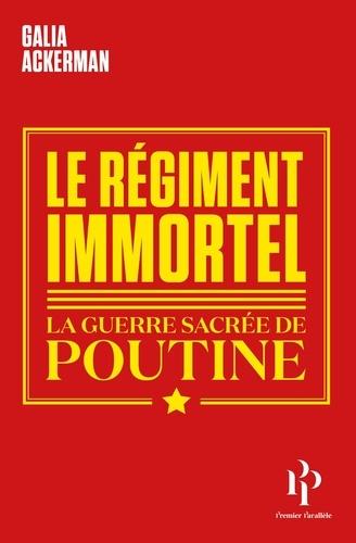 Galia Ackerman - Le régiment immortel - La guerre sacrée de Poutine.