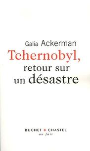 Galia Ackerman - Tchernobyl, retour sur un désastre.