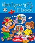 Galia Lami Dozo et When I Grow up… - When I grow up, I'll become… - Picture book for early readers.