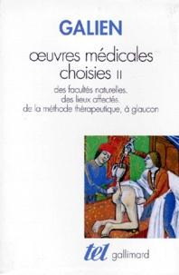 Galien - OEUVRES MEDICALES CHOISIES. - Tome 2, Des facultés naturelles, des lieux affectés, de la méthode thérapeutique, à Glaucon.