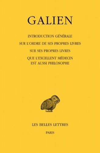 Galien - Oeuvres - Tome 1, Introduction générale ; Sur l'ordre de ses propres livres ; Sur ses propres livres ; Que l'excellent médecin est aussi philosophe.