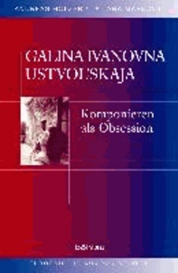 "Galina Ivanovna Ustvol""skaja - Komponieren als Obsession."