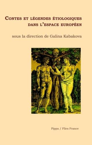 Galina Kabakova - Contes et légendes étiologiques dans l'espace européen - Essai littéraire.