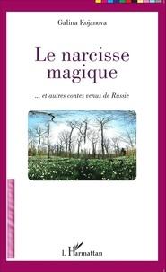 Galina Kojanova - Le narcisse magique - Et autres contes venus de Russie.
