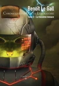 Gall benoit Le - Chroniques d'un rat de laboratoire 2 : Chroniques d'un rat de laboratoire - Tome 2 - La Troisième menace 2020.