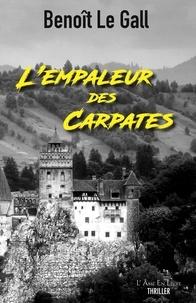 Gall benoit Le - L'empaleur des Carpates.