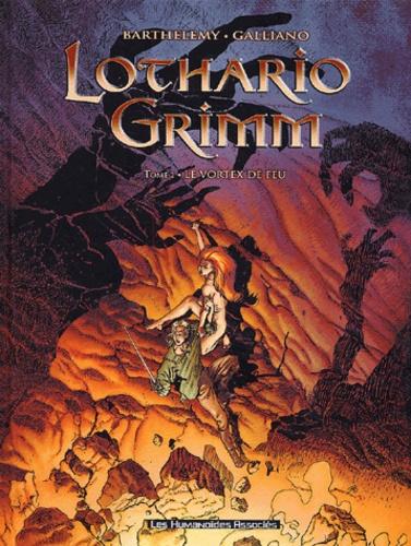 Galliano et  Barthélémy - Lothario Grimm Tome 2 : Le vortex de feu.
