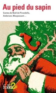Gallimard - Au pied du sapin - Contes de Noël de Pirandello, Andersen, Maupassant....
