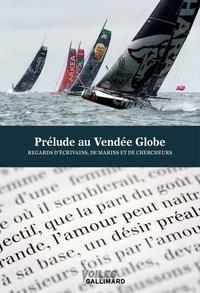 Gallimard loisirs - Prélude au Vendée Globe - Regards d'écrivains, de marins et de chercheurs.