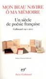 Gallimard - Mon beau navire ô ma mémoire - Un siècle de poésie française, Gallimard 1911-2011.