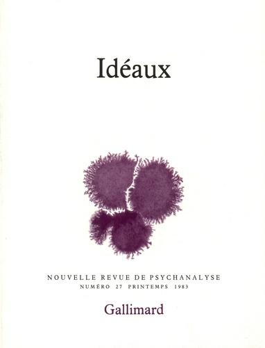 Nouvelle revue de psychanalyse N° 27 automne 1983 Idéaux
