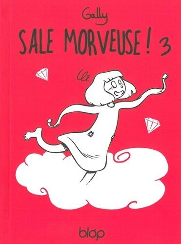 Gally - Sale morveuse ! Tome 3 : A la folie.