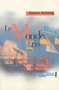 Galsan Tchinag - Le Monde gris.