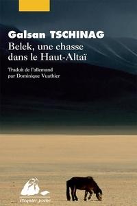 Galsan Tschinag - Belek, une chasse dans le Haut-Altaï suivi de Une histoire touva.