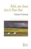 Galsan Tschinag - Belek, une chasse dans le Haut-Altaï.