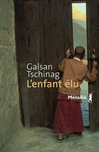 Galsan Tschinag - L'enfant élu.