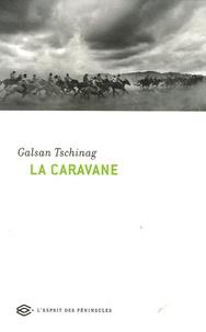 Galsan Tschinag - La Caravane.