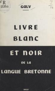 GALV - Livre blanc et noir de la langue bretonne - Stourmerien ar brezoneg.