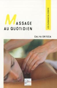 Galya Ortega - Massage au quotidien - Bien-être et harmonie, Les gestes simples.