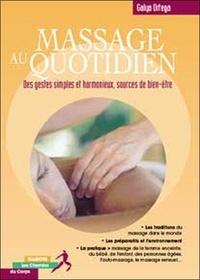 Galya Ortega - Massage au quotidien - Bien-être et harmonie les gestes simples.