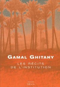 Gamal Ghitany - Les récits de l'Institution.