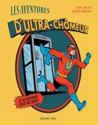 Gan Golan et  Erich Origen - Les aventures d'Ultra-chômeur.