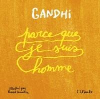 Gandhi - Parce que je suis homme.