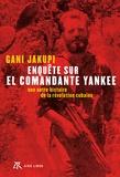 Gani Jakupi - Enquête sur El Comandante Yankee - Une autre histoire de la révolution cubaine.