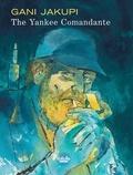 Gani Jakupi - The Yankee Comandante.