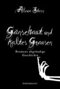Gänsehaut und kaltes Grausen - Bremens abgründige Geschichten.