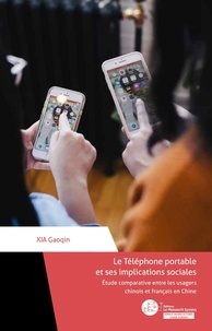 Gaoqin Xia - Le téléphone portable et ses implications sociales - Etude comparative entre les usagers chinois et français en Chine.