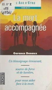 Garance Denaux et Jeanne Fraichet - La mort accompagnée - Un témoignage émouvant, source de force et de lumière, pour nous aider face à la mort.