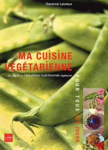 Garance Leureux - Ma cuisine végétarienne pour tous les jours.