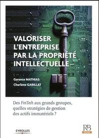 Garance Mathias et Charlène Gabillat - Valoriser une entreprise par la propriété intellectuelle - Des FinTech aux grands groupes, quelles stratégies de gestion des actifs immatériels ?.