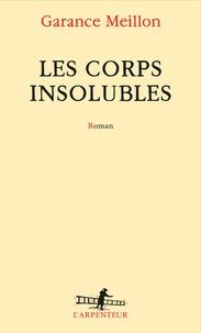 Garance Meillon - Les corps insolubles.