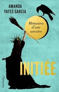 Garcia amanda Yates - Documents et témoignages  : Initiée - Mémoires d'une sorcière.