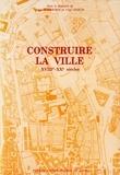 "Garden - Construire la ville - XVIII""-XX& siècles, actes."