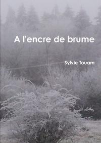 Sylvie Touam - A l'encre de brume....