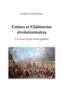 Norbert Crochet - Crimes et Châtiments révolutionnaires.
