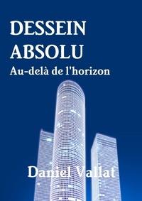 Daniel Vallat - Dessein absolu - Au-delà de l'horizon.