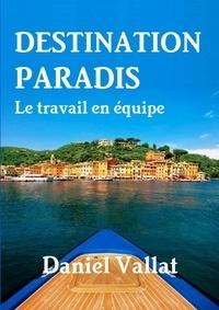 Daniel Vallat - Destination paradis - Le travail en équipe.