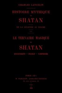 Charles Lancelin - Histoire mythique de Shatan - De la légende au dogme - Le ternaire magique de Shatan - Envoûtement, incubat, vampirisme.