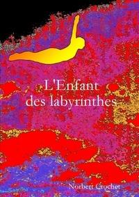 Norbert Crochet - L'Enfant des labyrinthes.