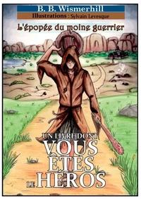 B-B Wismerhill - L'epopée du moine guerrier - Un livre dont vous êtes le héros.