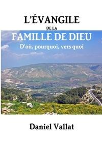 Daniel Vallat - L'Evangile de la famille de Dieu - D'où, pourquoi, vers quoi ?.